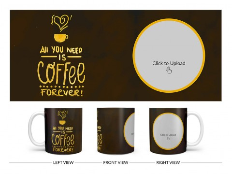 All You Needs Is Coffee Forever For Coffee Lovers Design On Plain white Mug