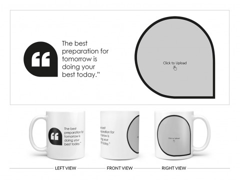 The Best Preparation For Tomorrow Quote Design On Plain white Mug