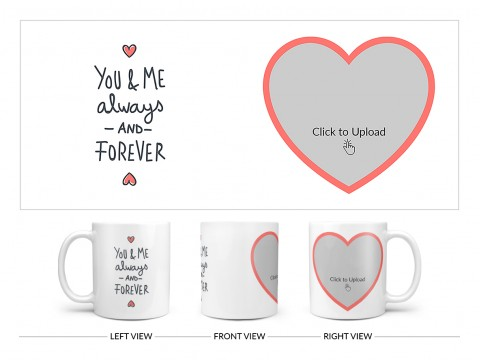 You & Me Always And Forever Quote Design On Plain white Mug