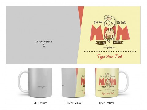 Your Are The Best Mom In The World Happy Mother's Day Design On Plain white Mug