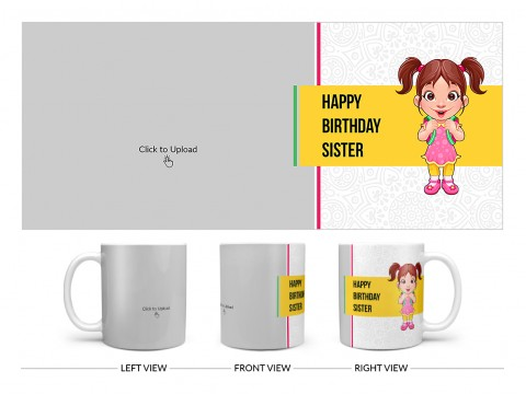 Happy Birthday My Dear Sister With Cute Sister Cartoon Design On Plain white Mug
