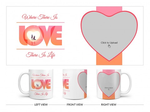 Where There Is Love There Is Life Quote Design On Plain white Mug